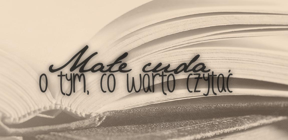 Małe cuda - o tym, co warto czytać