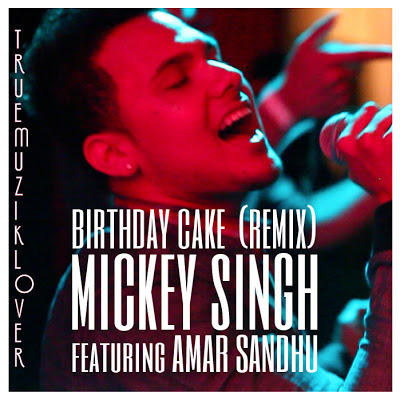 Birthday Cake Remix -  Mickey Singh Feat. Amar Sandhu