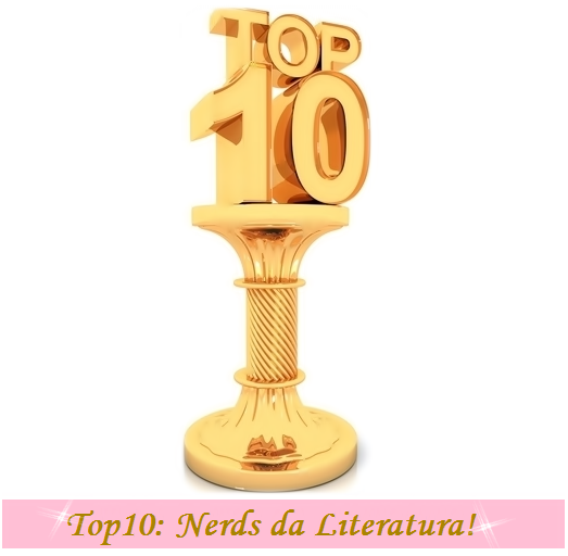 Top 10: Nerds da Literatura!