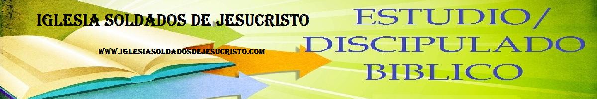 Discipulado Biblico: Iglesia Soldados de Jesucristo. Pastor: Jose Luis Dejoy