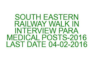 SOUTH EASTERN RAILWAY WALK IN INTERVIEW PARA MEDICAL POSTS-2016 DATE:04-02-2016