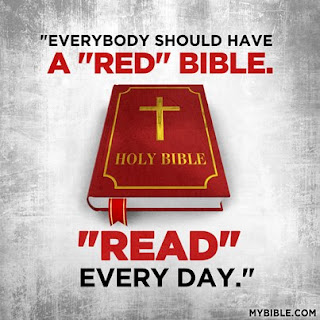 "Everybody should have a RED Bible.  ""READ"" every day! :)"