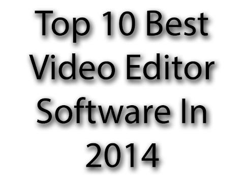 Top 10 Best Video Editor Software In 2014