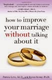 How to Improve Your Marriage Without Talking About It