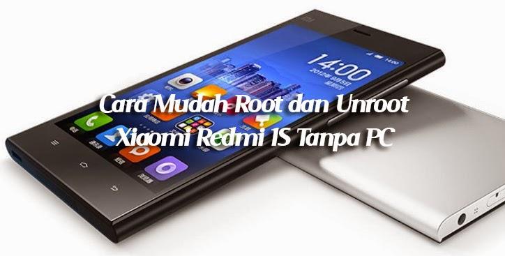 Cara Mudah Root dan Unroot Xiaomi Redmi 1S Tanpa PC
