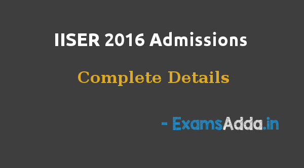IISER 2016 Admissions Complete Details