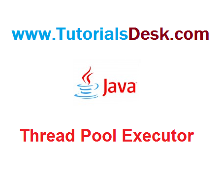 Thread Pool Executor in Java Tutorial with examples