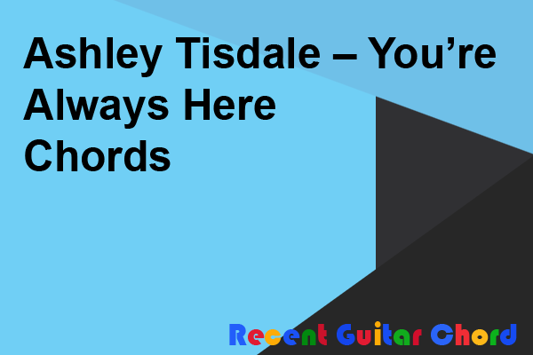 Ashley Tisdale – You're Always Here Chords