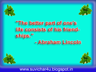 The better part of one's life consists of his friendships.