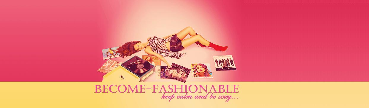 BECOME FASHIONABLE | a divat a mi világunk...