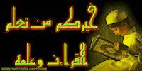 khoirukum man ta.allamal qur.an wa allamahu