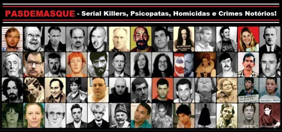 <br><br><br><br><br><b>PASDEMASQUE - Serial Killers, Psicopatas, Homicidas e Crimes Notórios!</b>