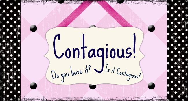 Contagious!