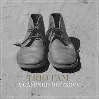 Trio Fam - A Caminho Do Txova