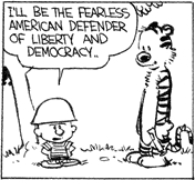 Calvin: I'll be the fearless american defender of liberty and democracy.