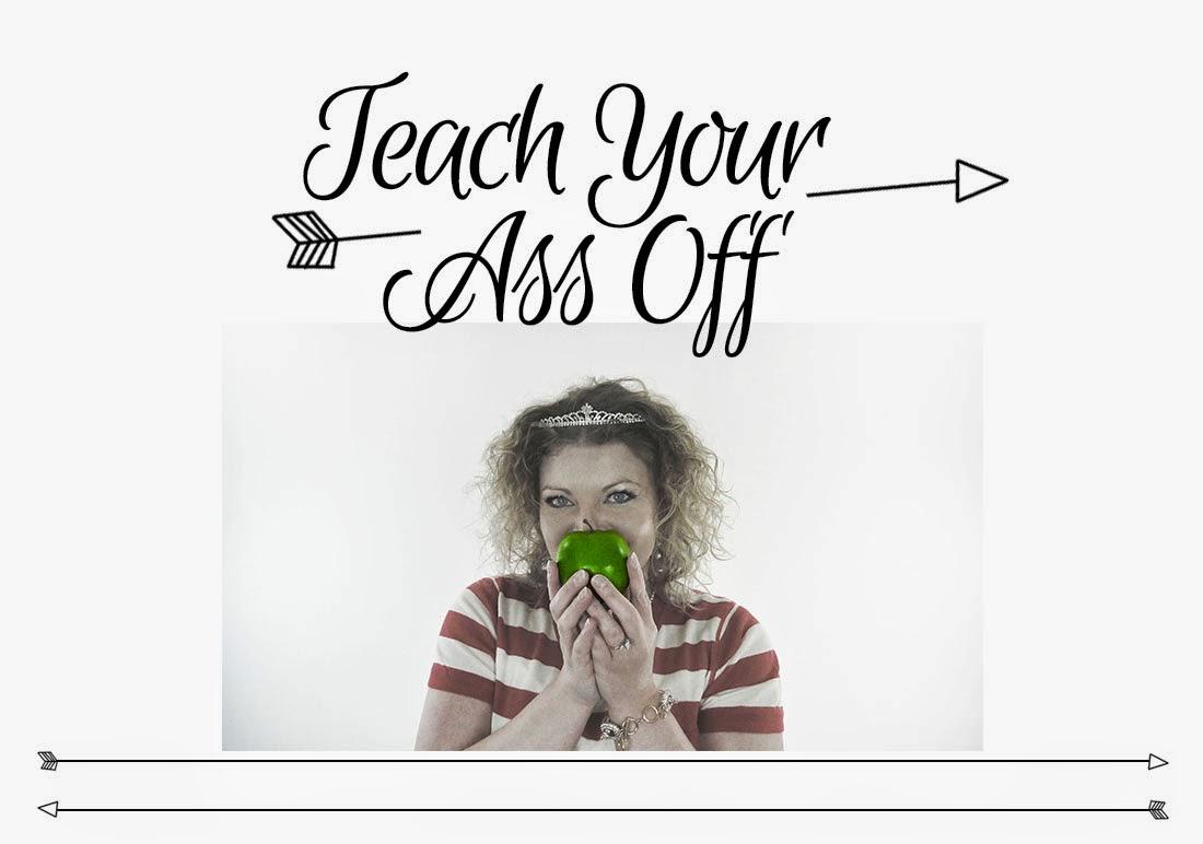 Teach Your Ass Off