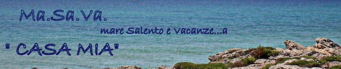 """Ma.Sa.Va. Mare Salento e Vacanze...a """"CASA MIA"""""""