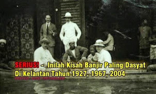 Kisah Banjir Paling Dasyat Di Kelantan 1927, 1967, 2004