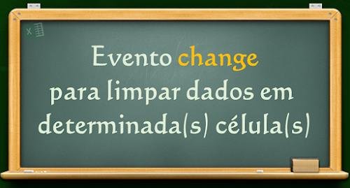 Evento Change - Limpando Automaticamente a informação de determinada célula