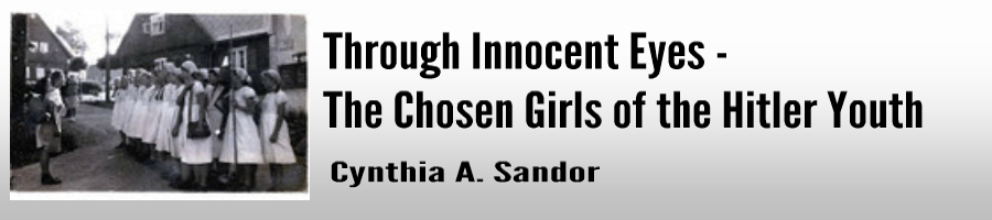 """Through Innocent Eyes                - The Chosen Girls of the Hitler Youth"" by Cynthia A. Sandor"