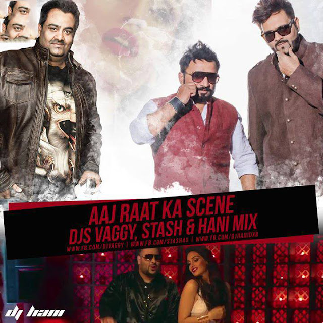 Aaj Raat Ka Scene - DJs Vaggy, Stash & Hani Mix