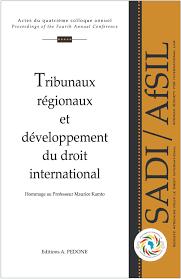 Tribunaux régionaux et développement du droit international. Hommage au Professeur Maurice Kamto