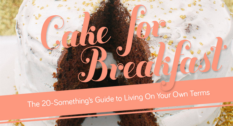 Cake for Breakfast: The 20-something's guide
