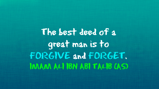 The best deed of a great man is to FORGIVE and FORGET.