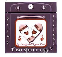 """Contest """"COSA SFORNO OGGI?"""" del blog Le ricette dell'Amore Vero!"""