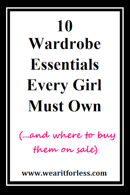 10 Wardrobe Essentials Every Girl Must Own - and where to buy them on sale! www.wearitforless.com