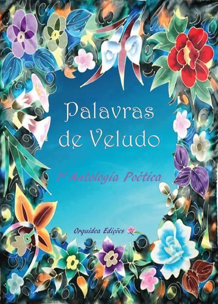 Participei na antologia «PALAVRAS DE VELUDO» com os poemas «PURO DESEJO» e «SINFONIA DO ENCANTO»