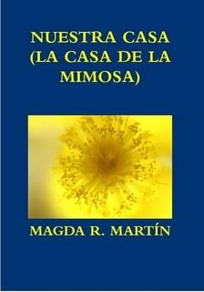 """""""NUESTRA CASA - (LA CASA DE LA MIMOSA)"""