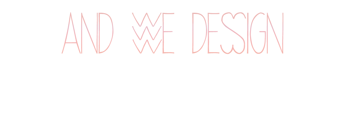 And We Design