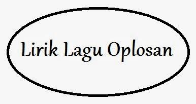 Galapost akan berbagi Lirik Lagu Oplosan baik itu Lirik Lagu oplosan