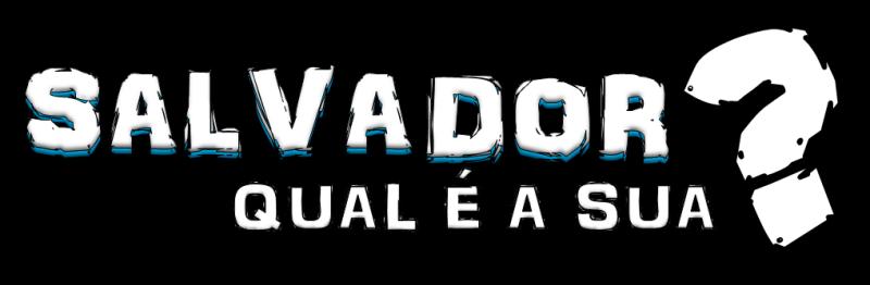 Salvador, qual é a sua?