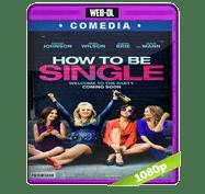 How to Be Single (2016) Web-DL 1080p Audio Dual Latino/Ingles 5.1