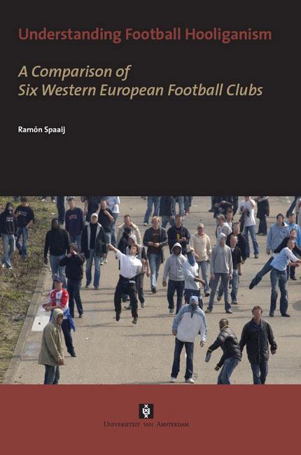 Ramón Spaaij - Understanding Football Hooliganism : A comparison of Six Western European Football Clubs