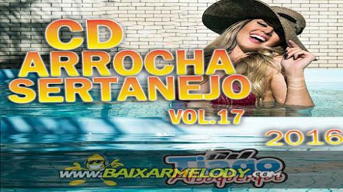 Cd Arrocha Sertanejo Vol.17 - 2016 - Dj Tiago Albuquerque