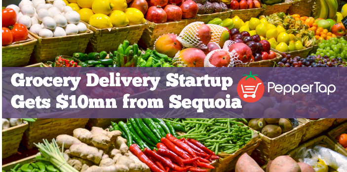PEPPERTAP - GROCERY DELIVERY STARTUP GETS $10mn from Sequoia