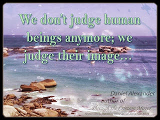 We don't judge human beings anymore; we judge their image...