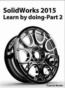 SolidWorks 2015 Learn by doing-Part 2 (Surface Design, Mold Tools, Weldments)