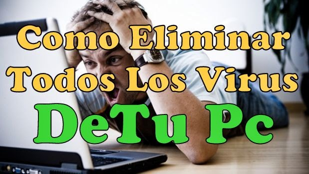 COMO ELIMINAR TODOS LOS VIRUS DE TU PC