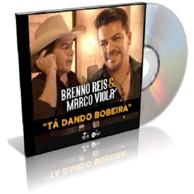 BRENNO REIS E MARCO VIOLA - TÁ DANDO BOBEIRA MP3