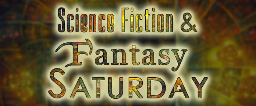 Science Fiction &amp; Fantasy Saturday