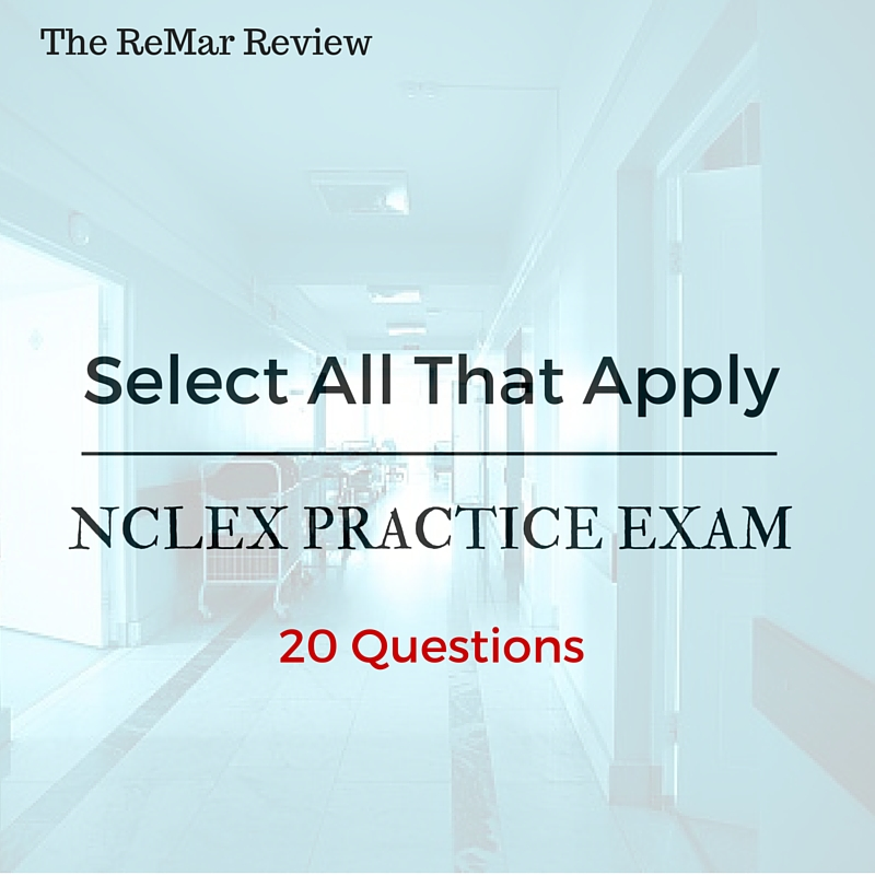 Select All That Apply Practice Exam~ November 2015   ReMar Review Blog