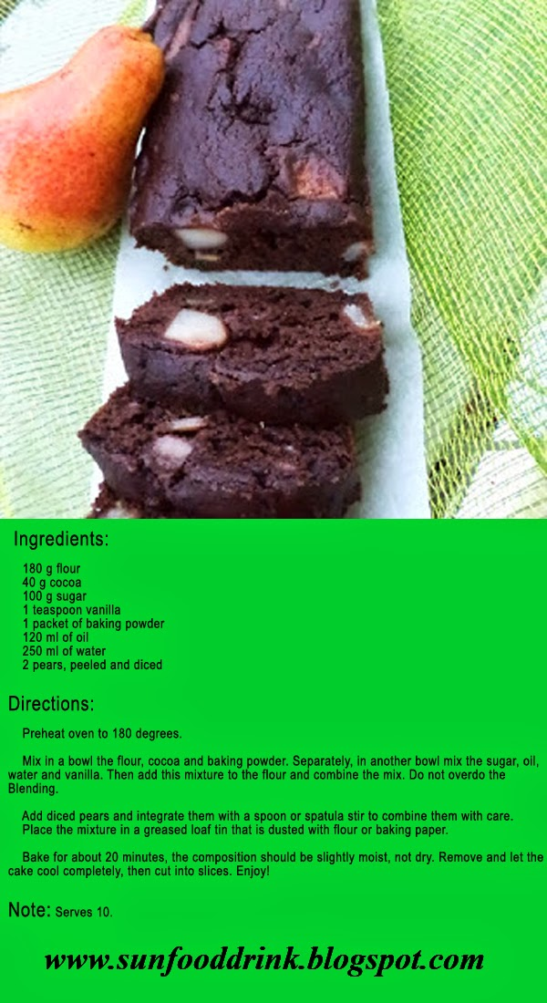Ingredients:   180 g flour 40 g cocoa 100 g sugar 1 teaspoon vanilla 1 packet of baking powder 120 ml of oil 250 ml of water 2 pears, peeled and diced  Directions:  Preheat oven to 180 degrees.    Mix in a bowl the flour, cocoa and baking powder. Separately, in another bowl mix the sugar, oil, water and vanilla. Then add this mixture to the flour and combine the mix. Do not overdo the Blending.   Add diced pears and integrate them with a spoon or spatula stir to combine them with care. Place the mixture in a greased loaf tin that is dusted with flour or baking paper.   Bake for about 20 minutes, the composition should be slightly moist, not dry. Remove and let the cake cool completely, then cut into slices. Enjoy!  Note: Serves 10.