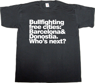 Bullfighting, obsolete, animal rights Barcelona donostia t-shirt ephemeral-t-shirts