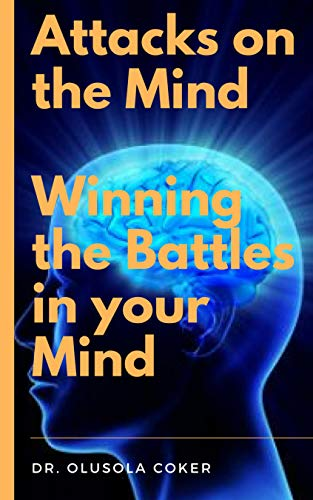 Attacks on the Mind: Winning the Battles in your mind