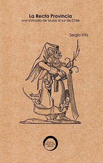 """Primera edición de """"La Recta Provincia: Una cofradía de brujos en el sur de Chile"""""""