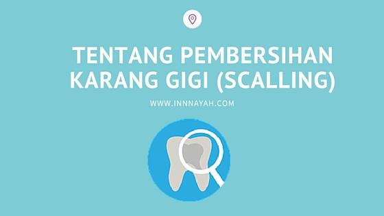 scalling, pembersihan karang gigi, biaya scalling, proses scalling, manfaat scalling, mencegah karang gigi